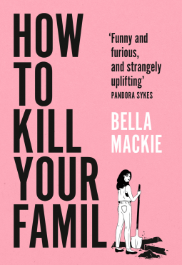 The picture shows the book cover of 'How to Kill your Famiily' by Bella Mackie