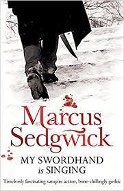 My Swordhand is singing by Marcus Sedgewick